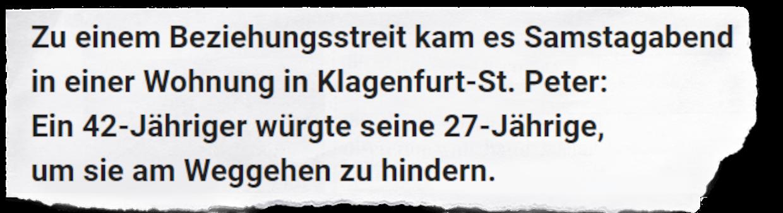 """Hier ist ein Auszug aus dem Artikel zu sehen. Darauf steht: """"Zu einem Beziehungsstreit kam es Samstagabend in einer Wohnung in Klagenfurt-St. Peter: Ein 42-Jähriger würgte seine 27-Jährige, um sie am Weggehen zu hindern."""""""